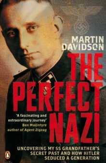 The Perfect Nazi : Uncovering My SS Grandfather's Secret Past and How Hitler Seduced a Generation, Paperback / softback Book
