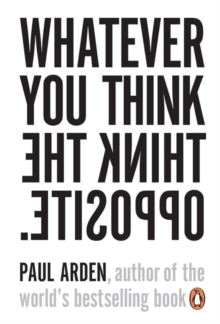Whatever You Think, Think The Opposite, Paperback Book
