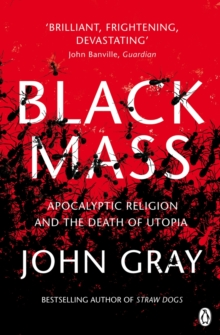 Black Mass : Apocalyptic Religion and the Death of Utopia, Paperback / softback Book