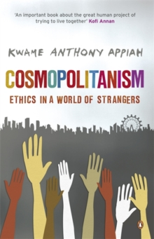 Cosmopolitanism : Ethics in a World of Strangers, Paperback Book