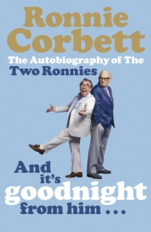 And It's Goodnight from Him . . . : The Autobiography of the Two Ronnies, Paperback / softback Book