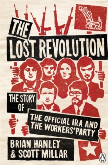 The Lost Revolution : The Story of the Official IRA and the Workers' Party, Paperback Book