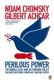 Perilous Power:The Middle East and U.S. Foreign Policy : Dialogues on Terror, Democracy, War, and Justice, Paperback / softback Book