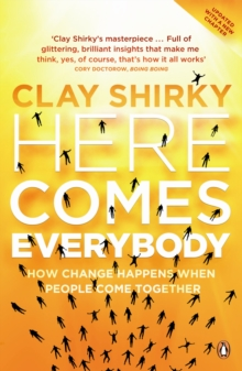 Here Comes Everybody : How Change Happens When People Come Together, Paperback Book