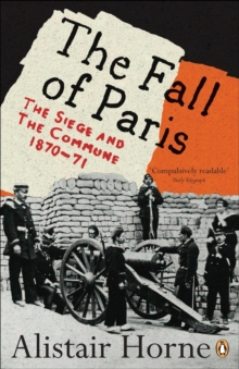The Fall of Paris : The Siege and the Commune 1870-71, Paperback / softback Book