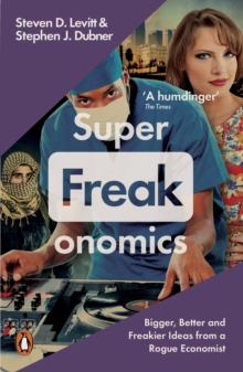 Superfreakonomics : Global Cooling, Patriotic Prostitutes and Why Suicide Bombers Should Buy Life Insurance, Paperback Book
