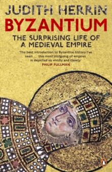 Byzantium : The Surprising Life of a Medieval Empire, Paperback / softback Book