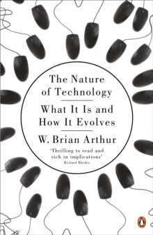 The Nature of Technology : What it is and How it Evolves, Paperback Book