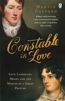 Constable in Love : Love, Landscape, Money and the Making of a Great Painter, Paperback Book