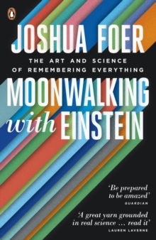 Moonwalking with Einstein : The Art and Science of Remembering Everything, Paperback Book