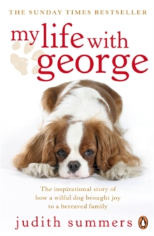 My Life with George : The Inspirational Story of How a Wilful Dog Brought Joy to a Bereaved Family, Paperback / softback Book