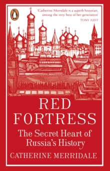 Red Fortress : The Secret Heart of Russia's History, Paperback Book