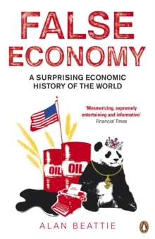 False Economy : A Surprising Economic History of the World, Paperback / softback Book