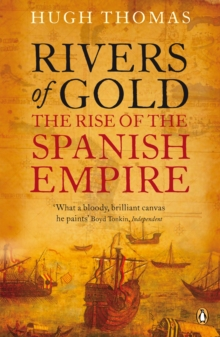 Rivers of Gold : The Rise of the Spanish Empire, Paperback / softback Book