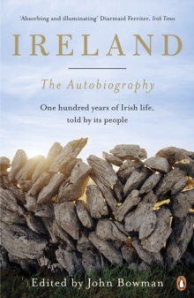 Ireland: The Autobiography : One Hundred Years of Irish Life, Told by its People, Paperback Book