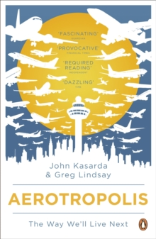 Aerotropolis : The Way We'll Live Next, Paperback / softback Book