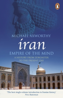 Iran: Empire of the Mind : A History from Zoroaster to the Present Day, Paperback / softback Book