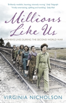 Millions Like Us : Women's Lives in the Second World War, Paperback / softback Book