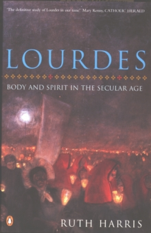 Lourdes : Body and Spirit in the Secular Age, Paperback Book