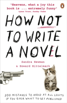 How NOT to Write a Novel : 200 Mistakes to Avoid at All Costs If You Ever Want to Get Published, Paperback Book