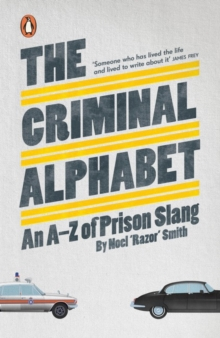 The Criminal Alphabet : An A-Z of Prison Slang, Paperback / softback Book