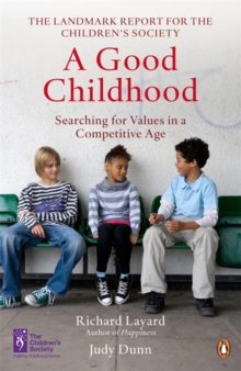 A Good Childhood : Searching for Values in a Competitive Age, Paperback Book