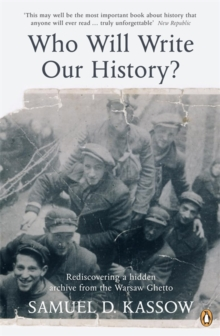 Who Will Write Our History? : Rediscovering a Hidden Archive from the Warsaw Ghetto, Paperback / softback Book