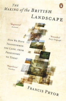 The Making of the British Landscape : How We Have Transformed the Land, from Prehistory to Today, Paperback / softback Book
