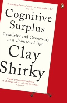 Cognitive Surplus : Creativity and Generosity in a Connected Age, Paperback / softback Book