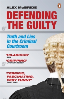 Defending the Guilty : Truth and Lies in the Criminal Courtroom, Paperback / softback Book