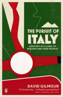 The Pursuit of Italy : A History of a Land, Its Regions and Their Peoples, Paperback Book