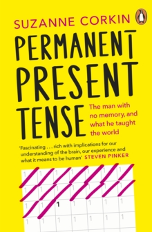 Permanent Present Tense : The man with no memory, and what he taught the world, Paperback / softback Book