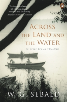 Across the Land and the Water : Selected Poems 1964-2001, Paperback Book