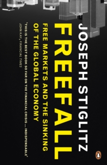 Freefall : Free Markets and the Sinking of the Global Economy, Paperback Book