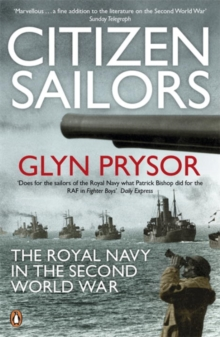 Citizen Sailors : The Royal Navy in the Second World War, Paperback / softback Book