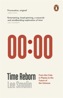 Time Reborn : From the Crisis in Physics to the Future of the Universe, Paperback / softback Book
