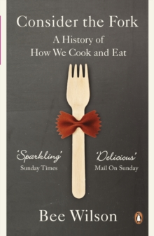 Consider the Fork : A History of How We Cook and Eat, Paperback Book