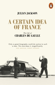 A Certain Idea of France : The Life of Charles de Gaulle, Paperback / softback Book