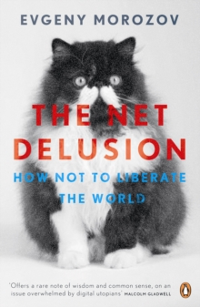 The Net Delusion : How Not to Liberate The World, Paperback Book