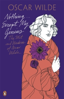 Nothing . . . Except My Genius: The Wit and Wisdom of Oscar Wilde, Paperback / softback Book