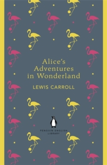 Alice's Adventures in Wonderland and Through the Looking Glass, Paperback / softback Book