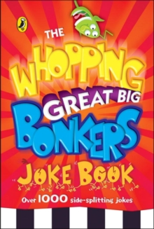The Whopping Great Big Bonkers Joke Book, Paperback Book