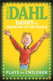 Danny the Champion of the World : Plays for Children, Paperback Book