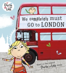 Charlie and Lola: We Completely Must Go to London, Paperback Book