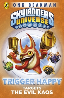 Skylanders Mask of Power: Trigger Happy Targets the Evil Kaos : Book 8, Paperback Book