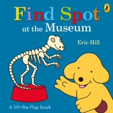 Find Spot at the Museum : A Lift-the-Flap Story, Board book Book