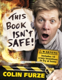 Colin Furze: This Book Isn't Safe!, Hardback Book