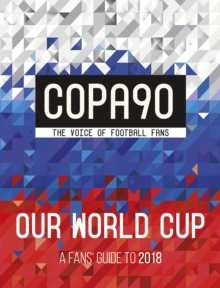 COPA90: Our World Cup : A Fans' Guide to 2018, Paperback Book