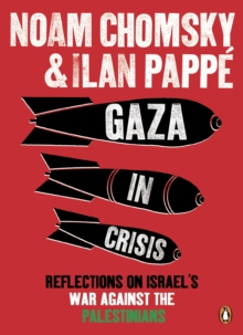 Gaza in Crisis : Reflections on Israel's War Against the Palestinians, Paperback / softback Book
