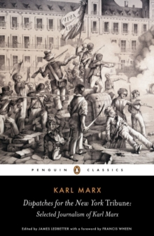 Dispatches for the New York Tribune : Selected Journalism of Karl Marx, Paperback Book